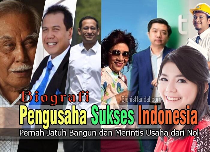 Biografi Pengusaha Sukses Dari Nol Di Indonesia Yang Menginspirasi
